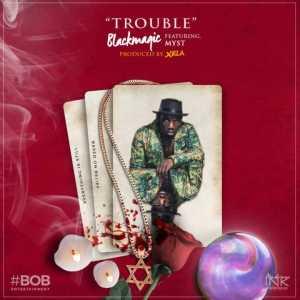 Black Magic - Trouble [ft. Myst]